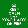 KeepCalmStudio.com-[Crown]-Keep-Calm-Only-Your-Hair-s-On-Fire